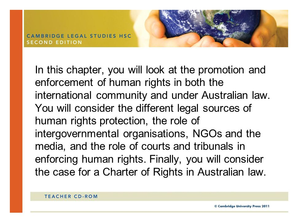 In this chapter, you will look at the promotion and enforcement of human rights in both the international community and under Australian law.