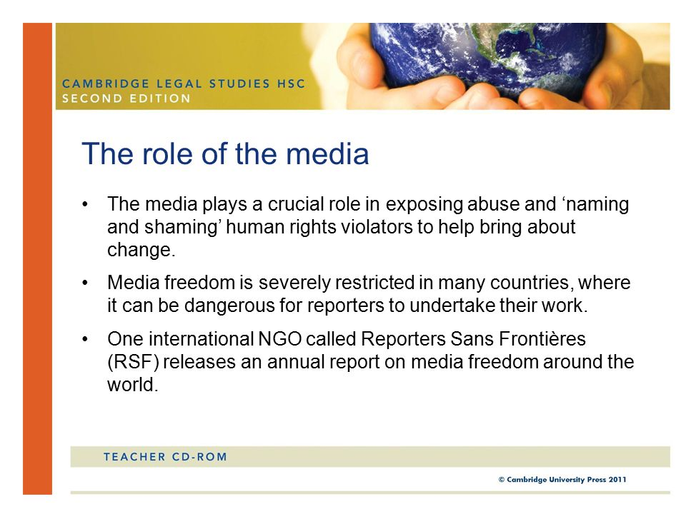 The role of the media The media plays a crucial role in exposing abuse and 'naming and shaming' human rights violators to help bring about change.