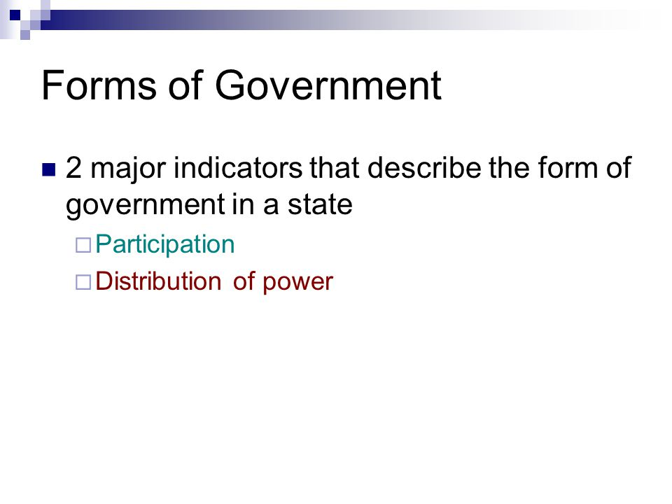 Forms of Government 2 major indicators that describe the form of government in a state. Participation.
