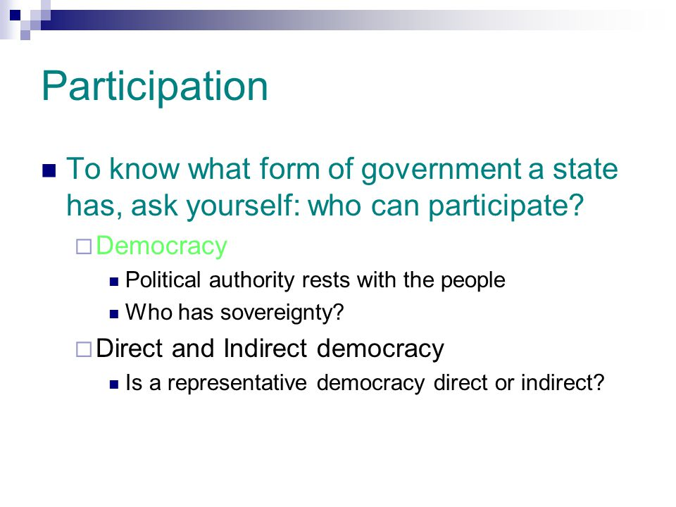 Participation To know what form of government a state has, ask yourself: who can participate Democracy.
