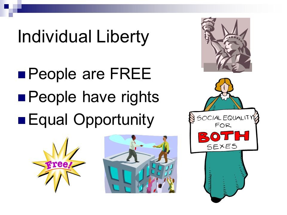 Individual Liberty People are FREE People have rights