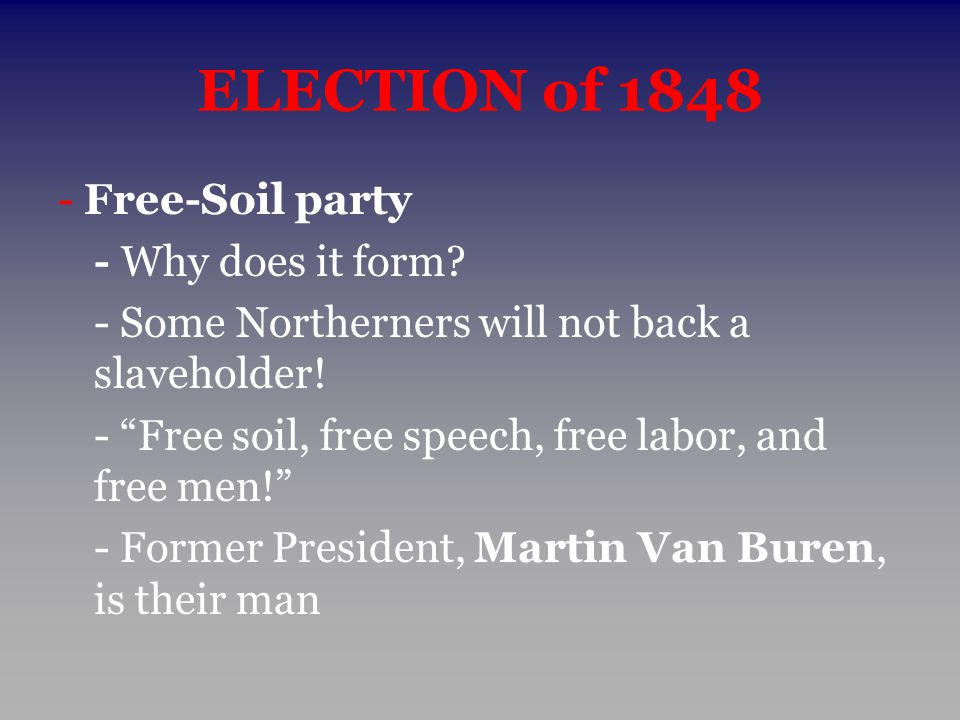 ELECTION of 1848 - Free-Soil party - Why does it form