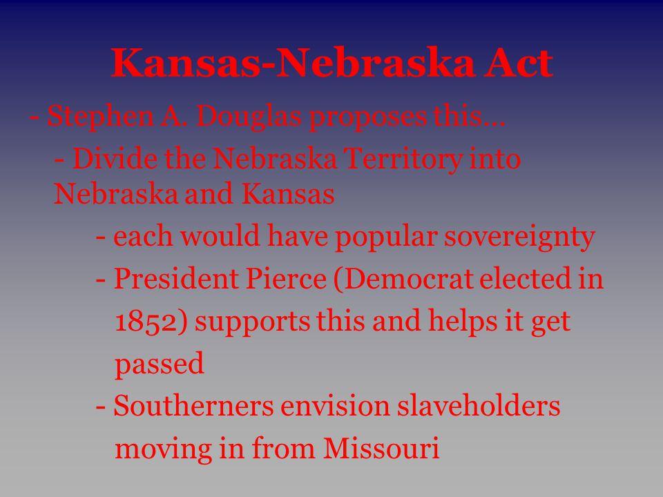 Kansas-Nebraska Act - Stephen A. Douglas proposes this…