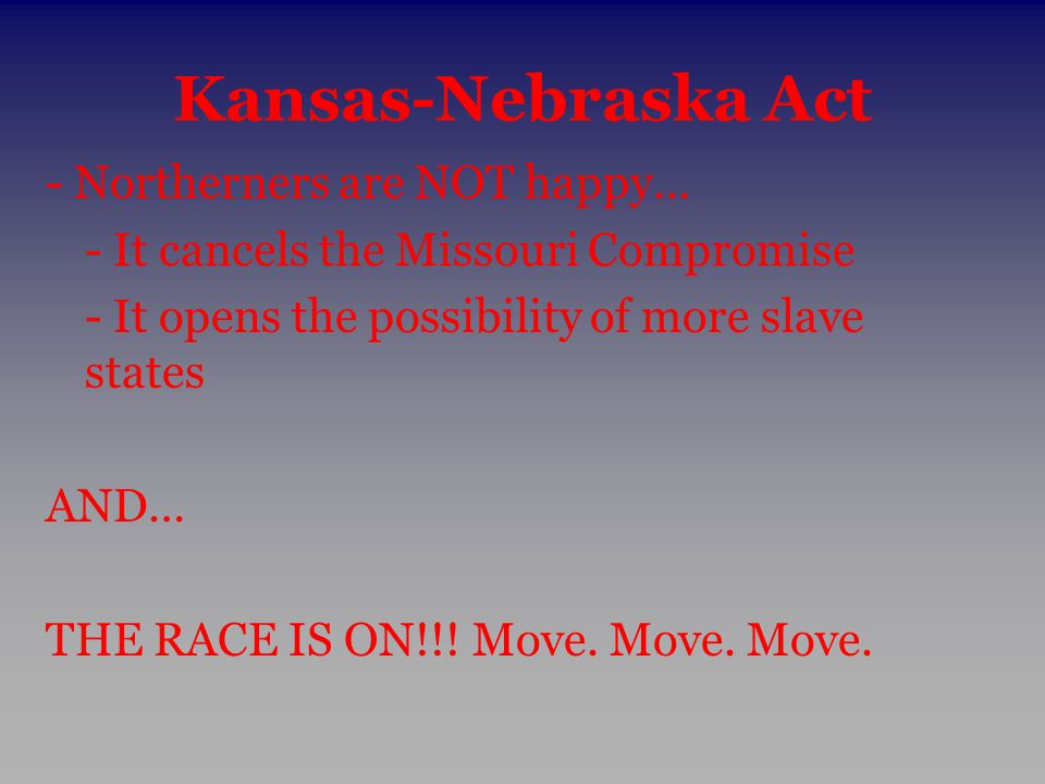 Kansas-Nebraska Act - Northerners are NOT happy…