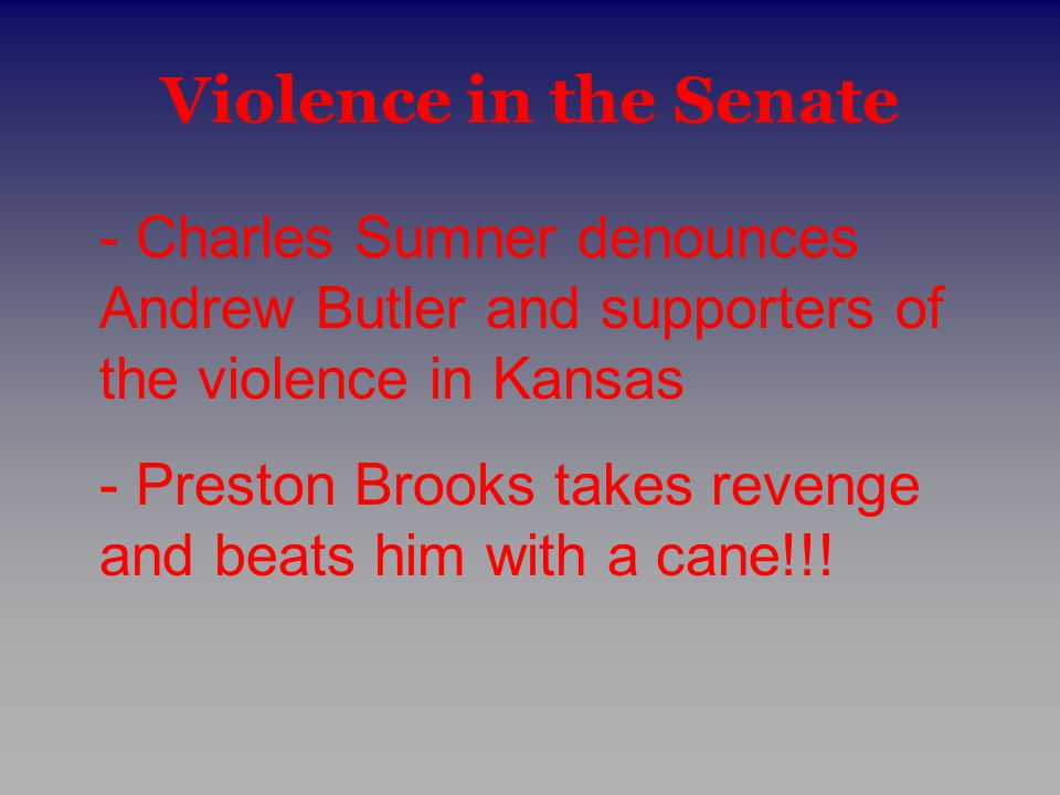 Violence in the Senate - Charles Sumner denounces Andrew Butler and supporters of the violence in Kansas.