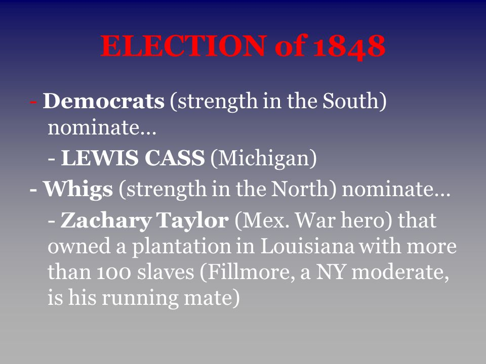 ELECTION of 1848 - Democrats (strength in the South) nominate…