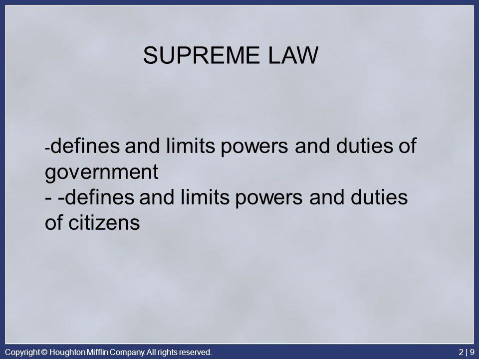 SUPREME LAW -defines and limits powers and duties of government - -defines and limits powers and duties of citizens.