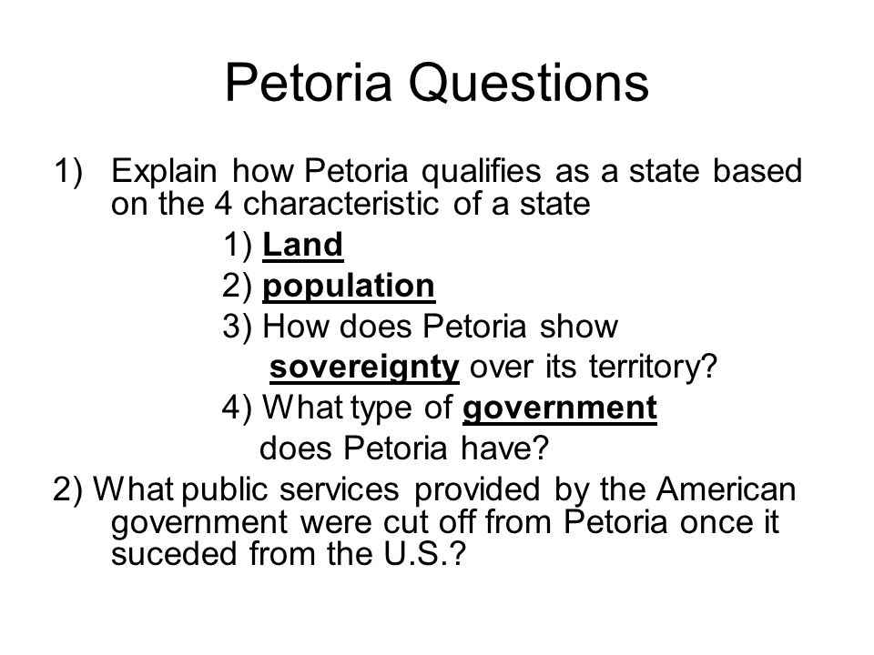 Petoria Questions Explain how Petoria qualifies as a state based on the 4 characteristic of a state.