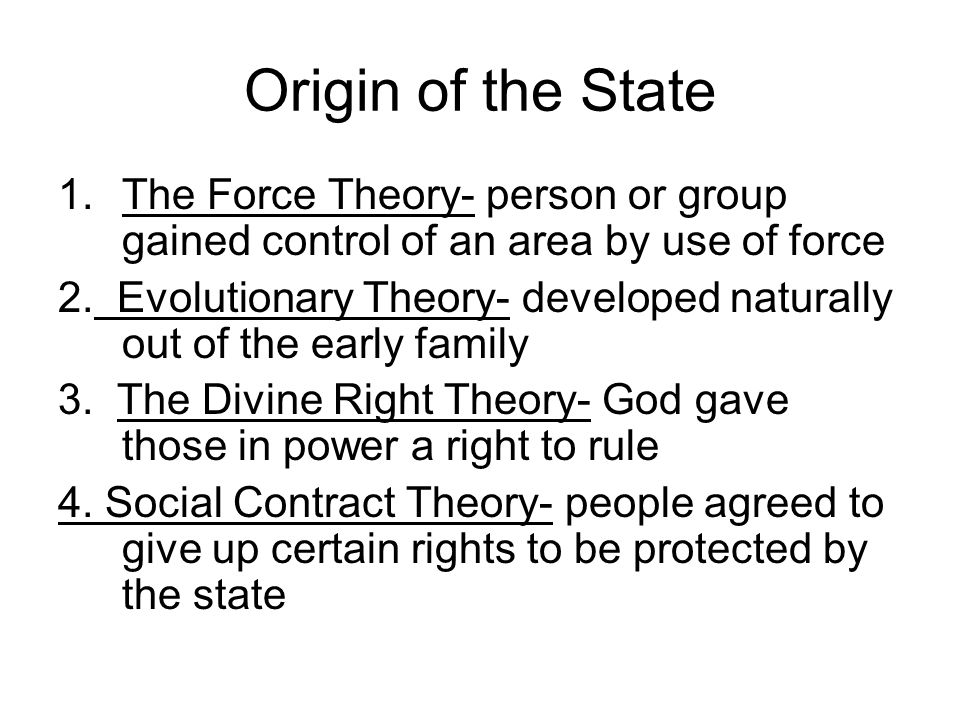 Origin of the State The Force Theory- person or group gained control of an area by use of force.