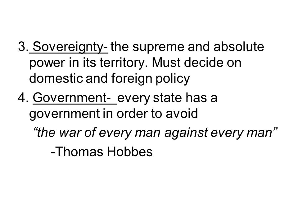 3. Sovereignty- the supreme and absolute power in its territory
