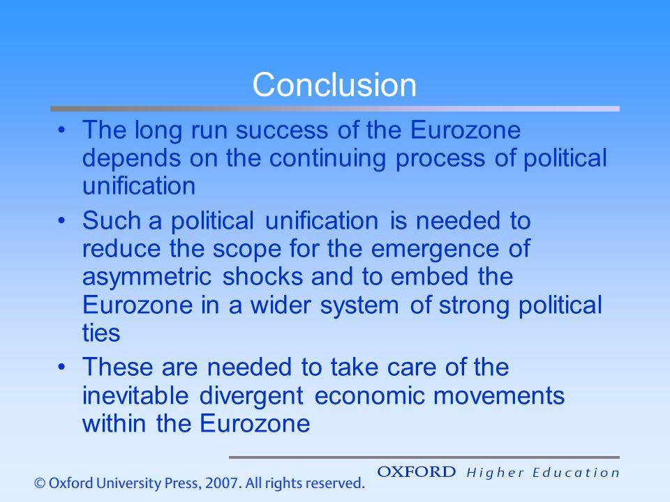 Conclusion The long run success of the Eurozone depends on the continuing process of political unification.