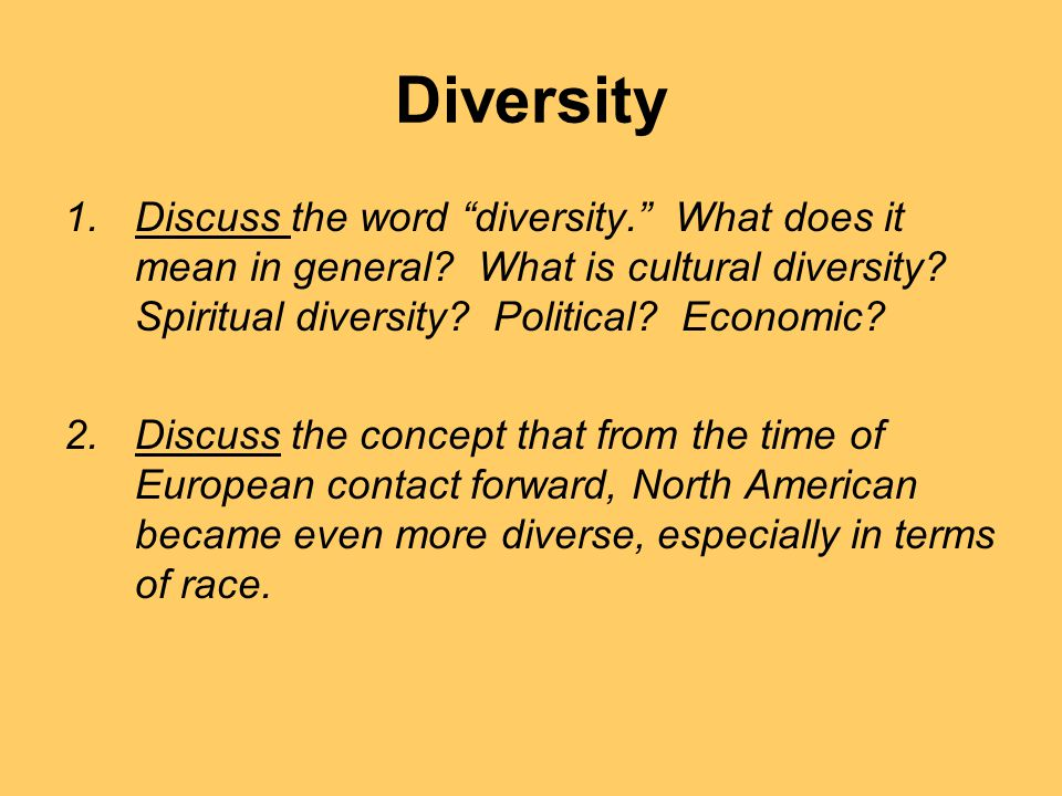 Diversity Discuss the word diversity. What does it mean in general What is cultural diversity Spiritual diversity Political Economic