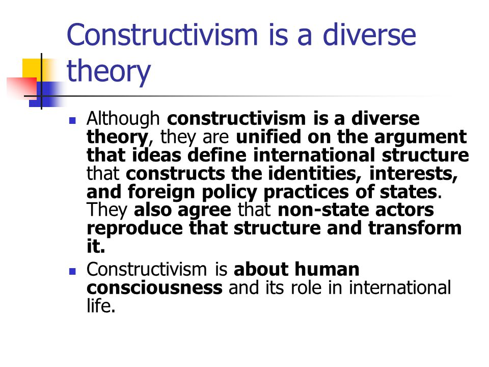 Constructivism is a diverse theory