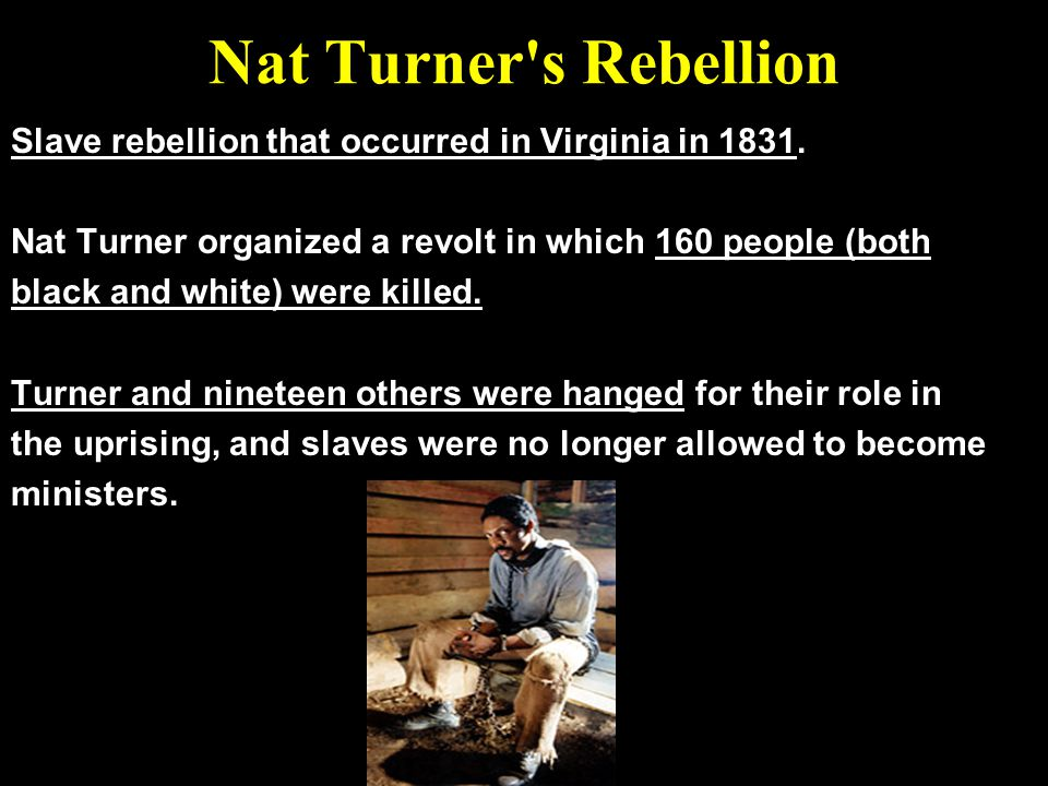 Nat Turner s Rebellion Slave rebellion that occurred in Virginia in 1831. Nat Turner organized a revolt in which 160 people (both.