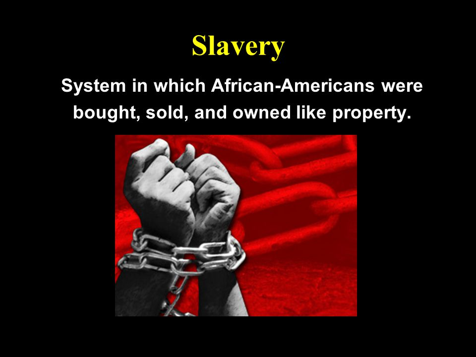 Slavery System in which African-Americans were