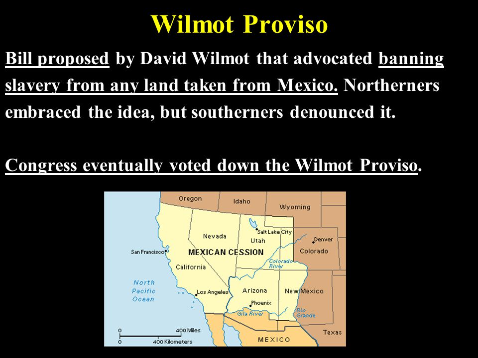 Wilmot Proviso Bill proposed by David Wilmot that advocated banning