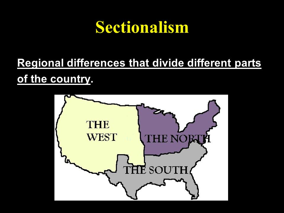 Sectionalism Regional differences that divide different parts