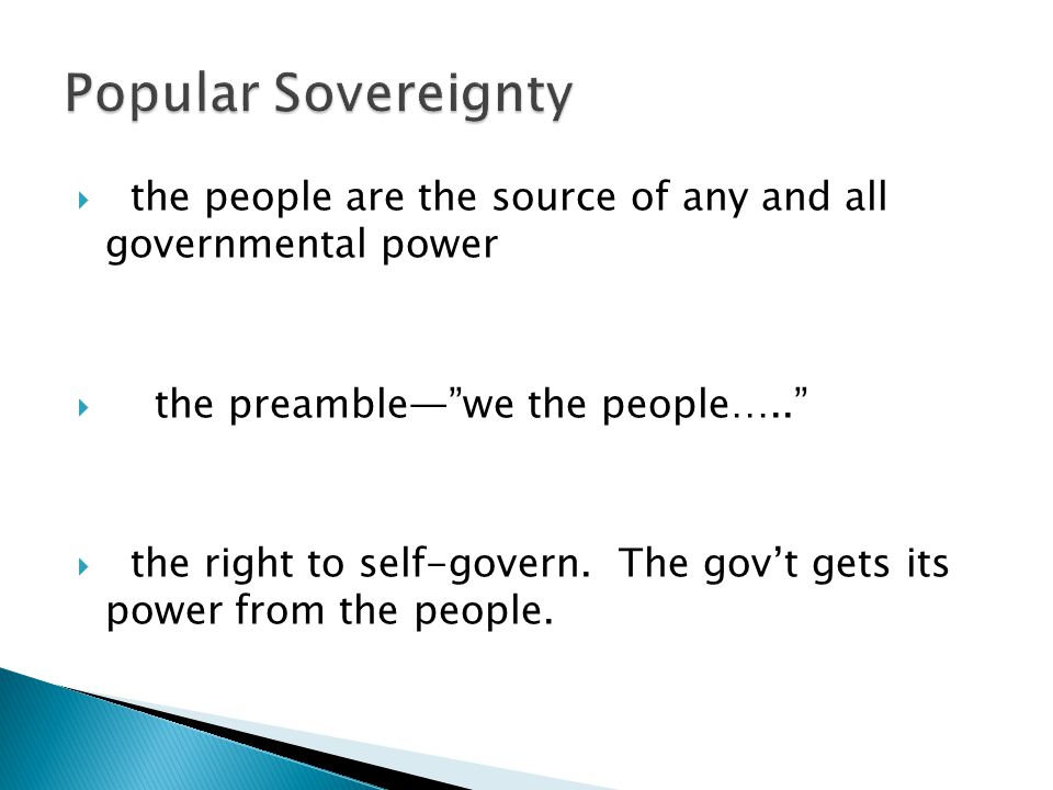 6 Basic Principles Popular Sovereignty. the people are the source of any and all governmental power.