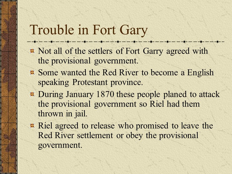 Trouble in Fort Gary Not all of the settlers of Fort Garry agreed with the provisional government.