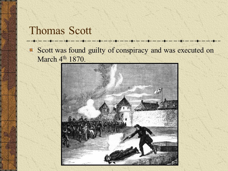 Thomas Scott Scott was found guilty of conspiracy and was executed on March 4th 1870.