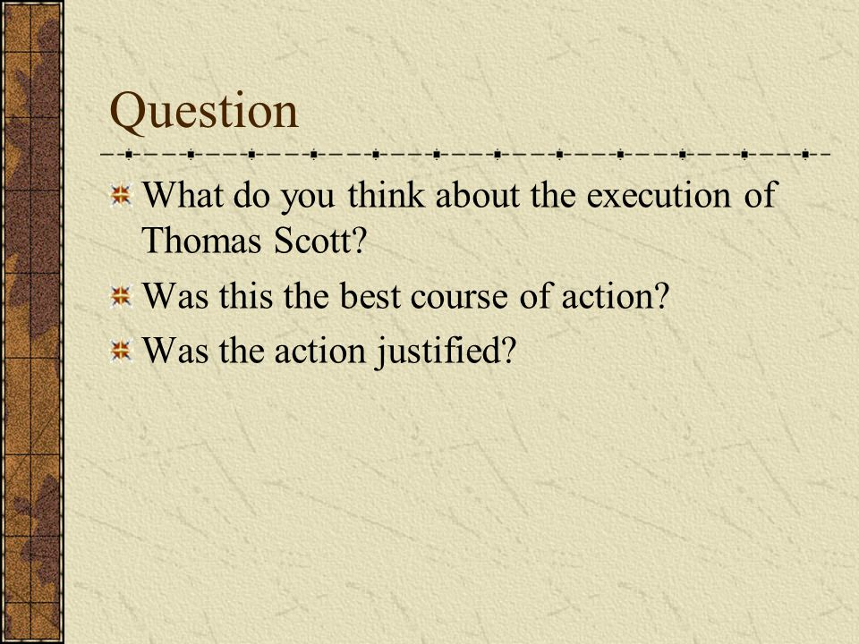 Question What do you think about the execution of Thomas Scott