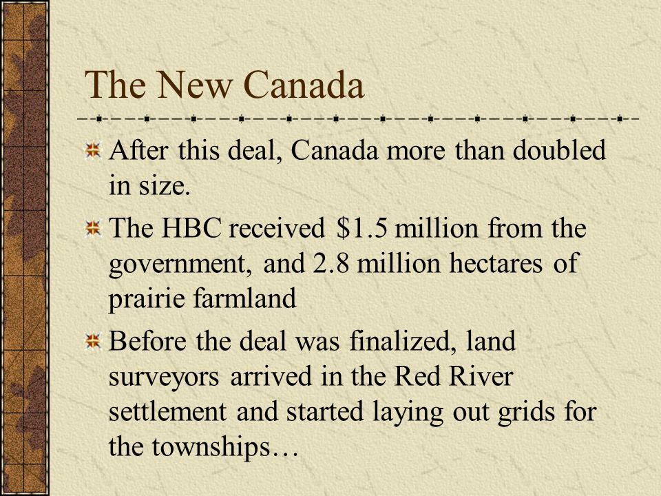 The New Canada After this deal, Canada more than doubled in size.