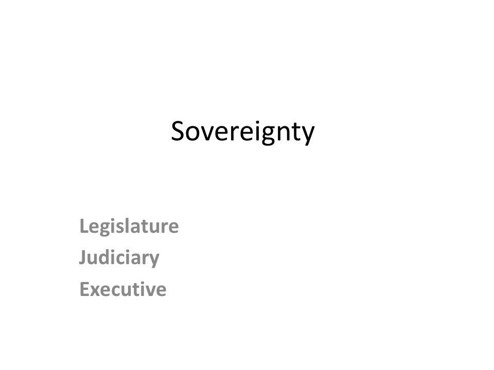 Legislature Judiciary Executive