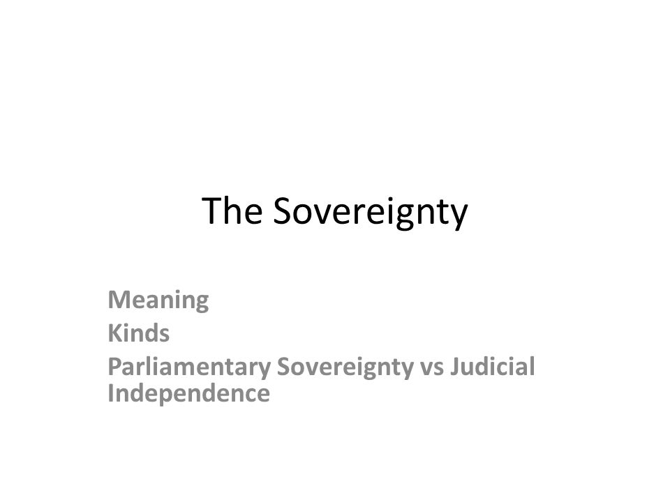 Meaning Kinds Parliamentary Sovereignty vs Judicial Independence