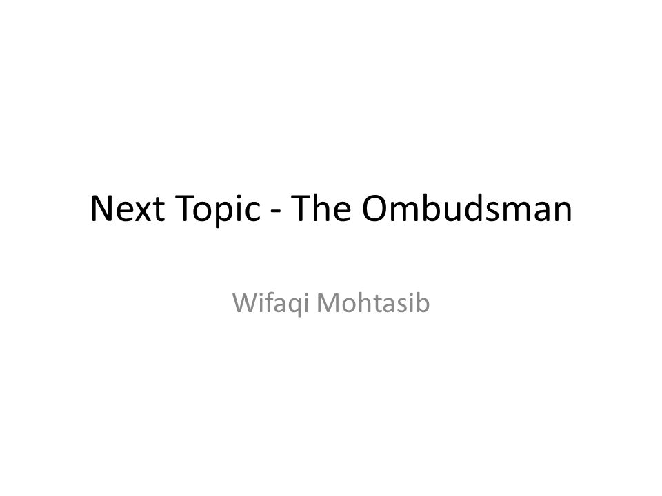 Next Topic - The Ombudsman