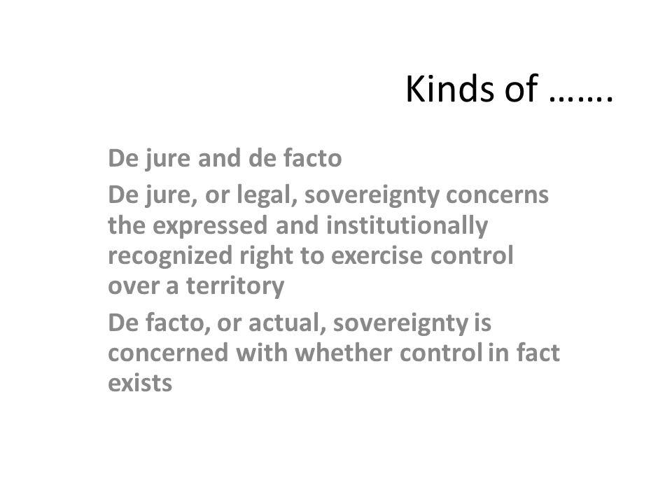 Kinds of ……. De jure and de facto