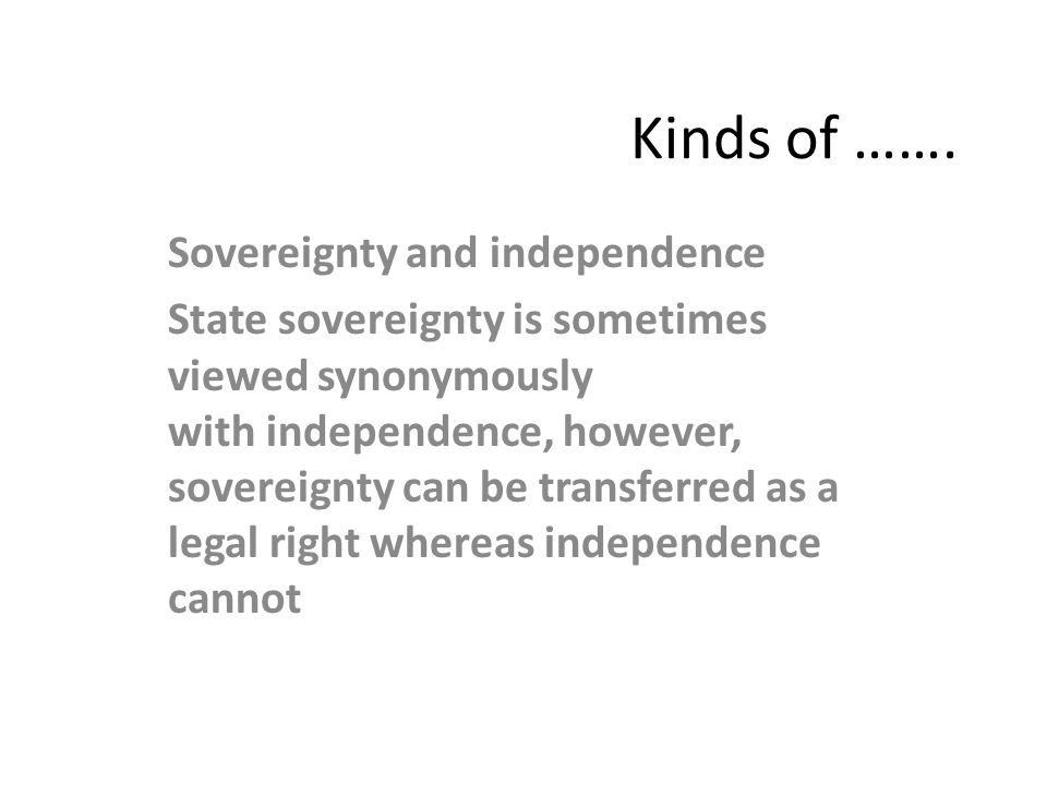Kinds of ……. Sovereignty and independence