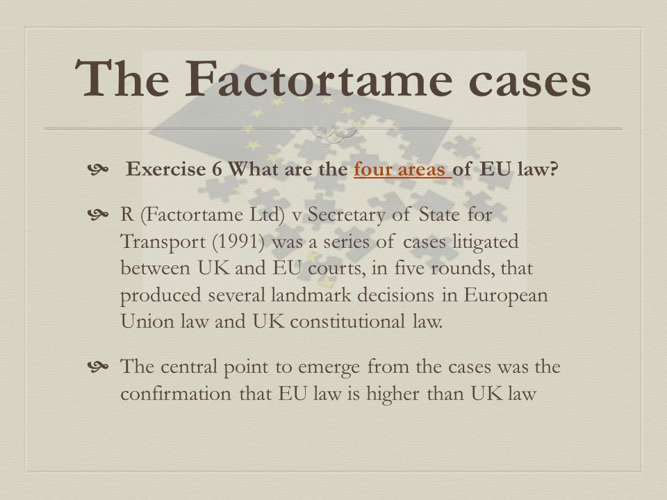 The Factortame cases Exercise 6 What are the four areas of EU law