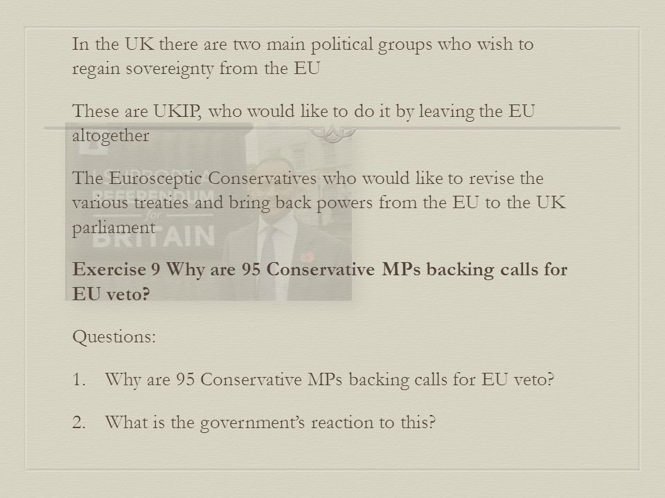 In the UK there are two main political groups who wish to regain sovereignty from the EU