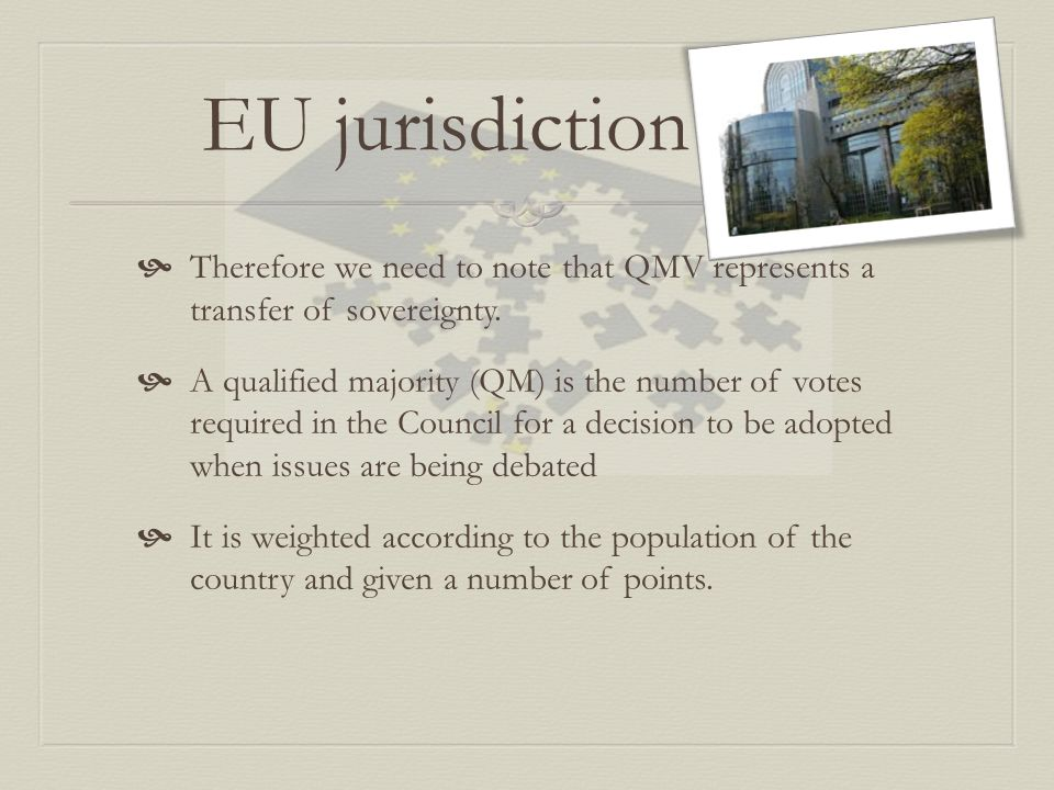 EU jurisdiction Therefore we need to note that QMV represents a transfer of sovereignty.
