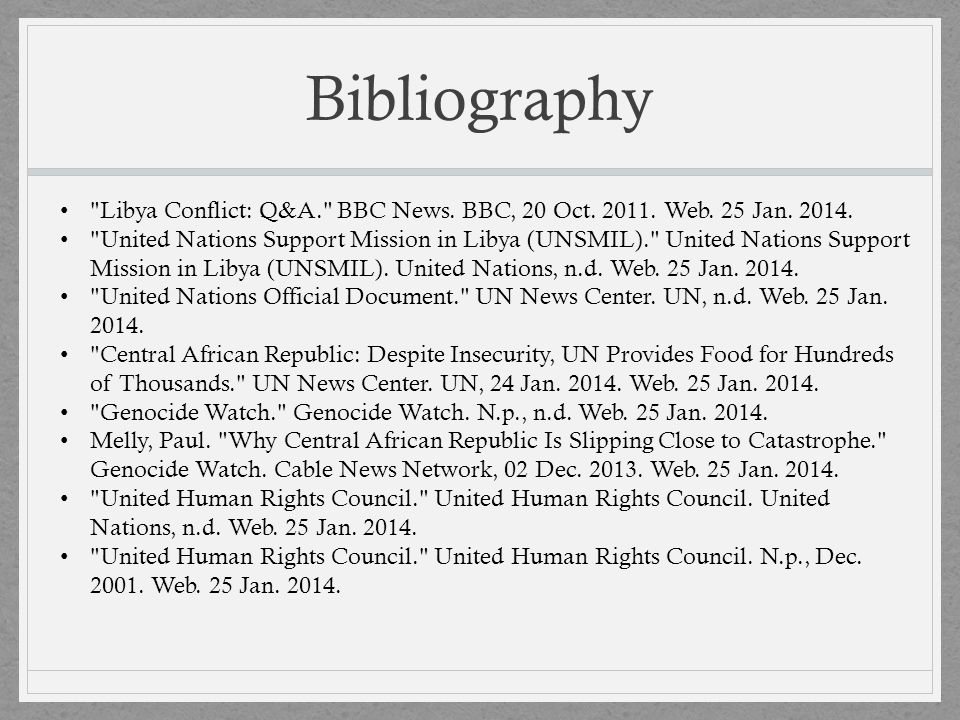 Bibliography Libya Conflict: Q&A. BBC News. BBC, 20 Oct. 2011. Web. 25 Jan. 2014.