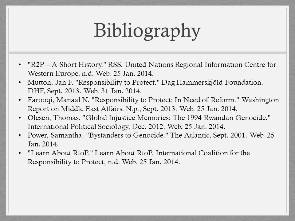 Bibliography R2P – A Short History. RSS. United Nations Regional Information Centre for Western Europe, n.d. Web. 25 Jan. 2014.