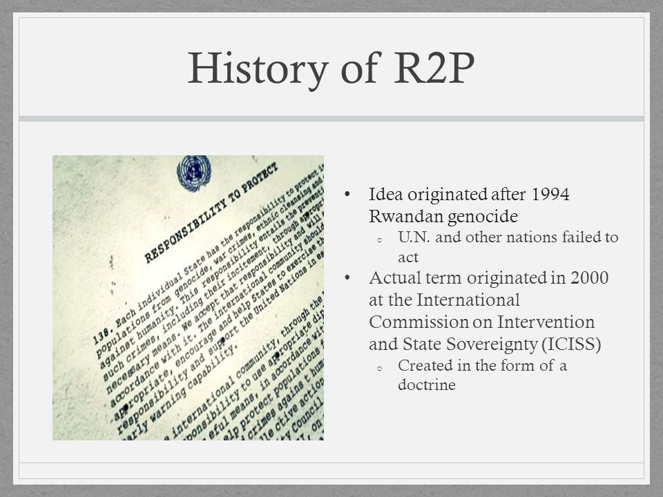History of R2P Idea originated after 1994 Rwandan genocide