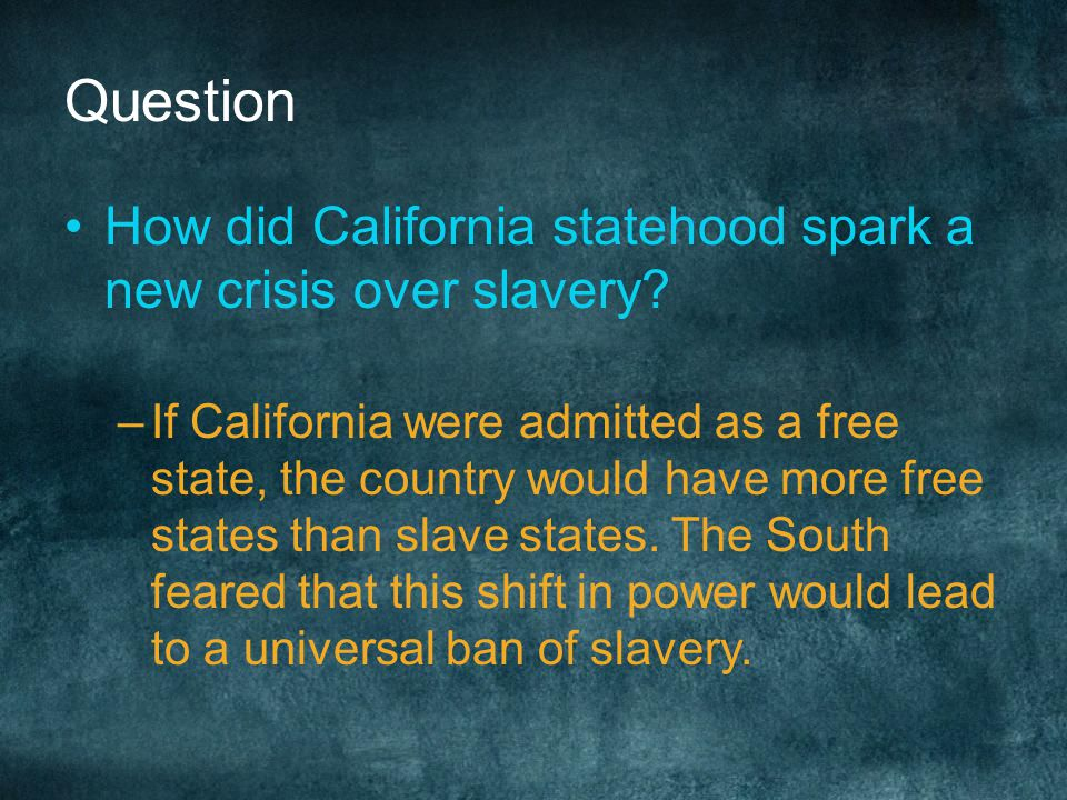 Question How did California statehood spark a new crisis over slavery