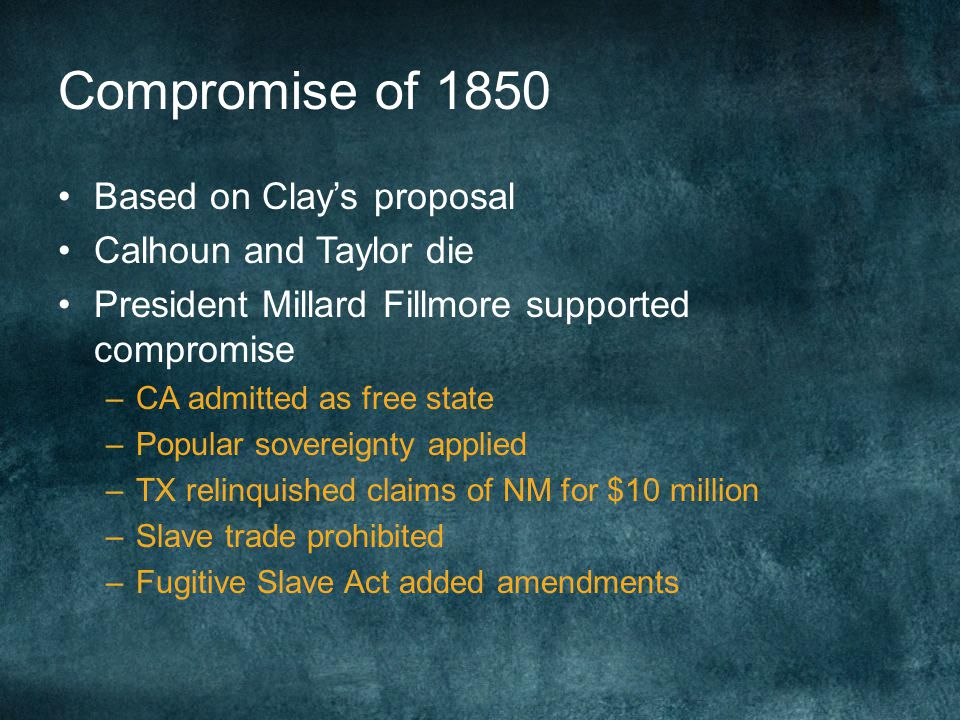 Compromise of 1850 Based on Clay's proposal Calhoun and Taylor die