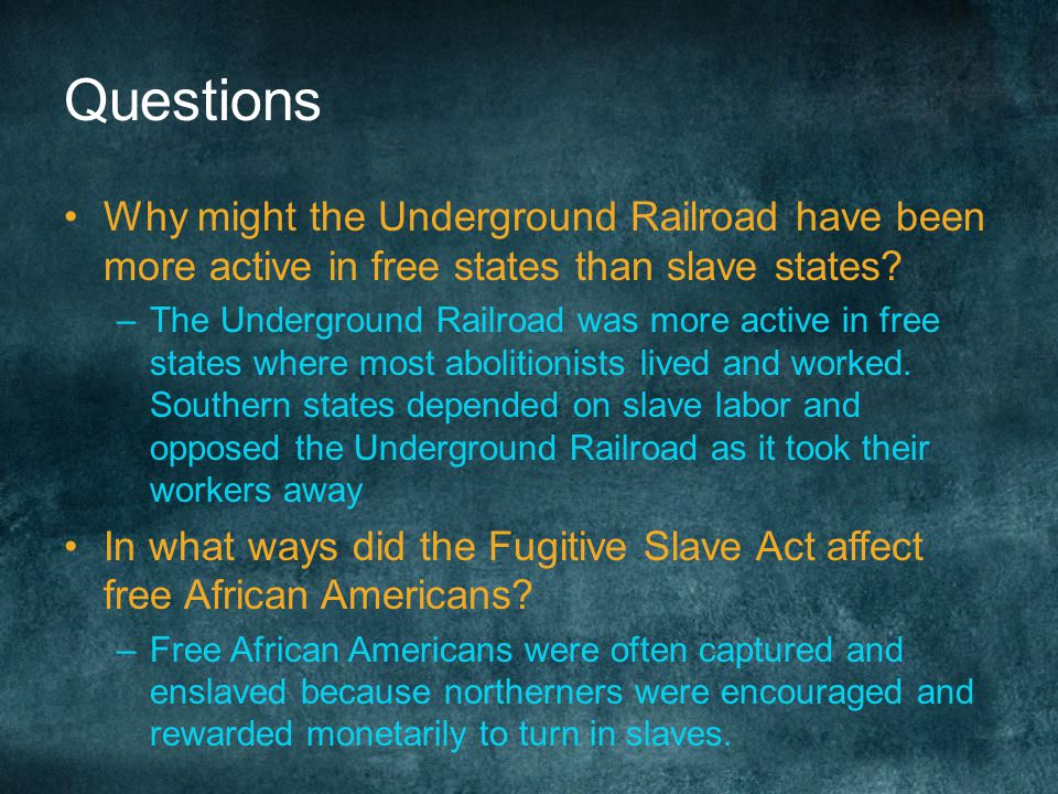 Questions Why might the Underground Railroad have been more active in free states than slave states