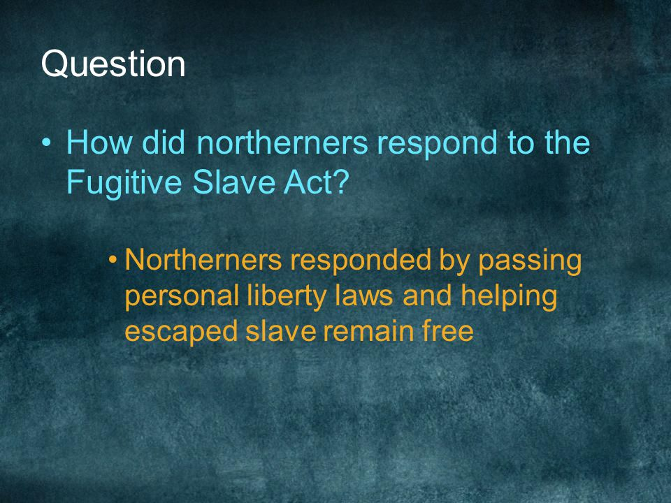 Question How did northerners respond to the Fugitive Slave Act