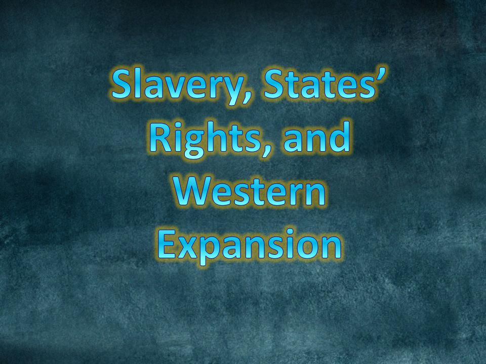 Slavery, States' Rights, and Western Expansion