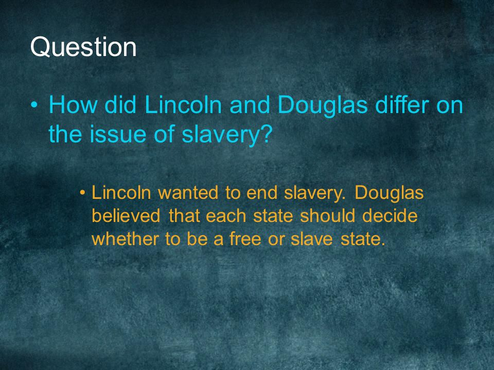 Question How did Lincoln and Douglas differ on the issue of slavery