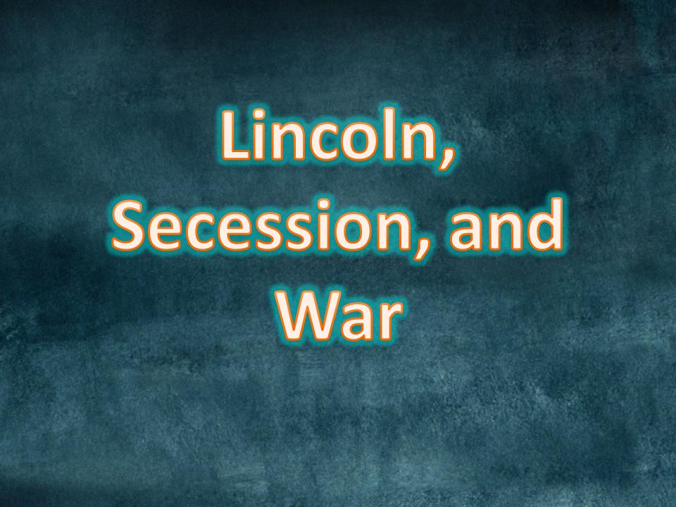 Lincoln, Secession, and War