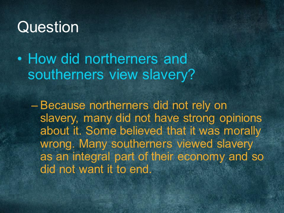 Question How did northerners and southerners view slavery