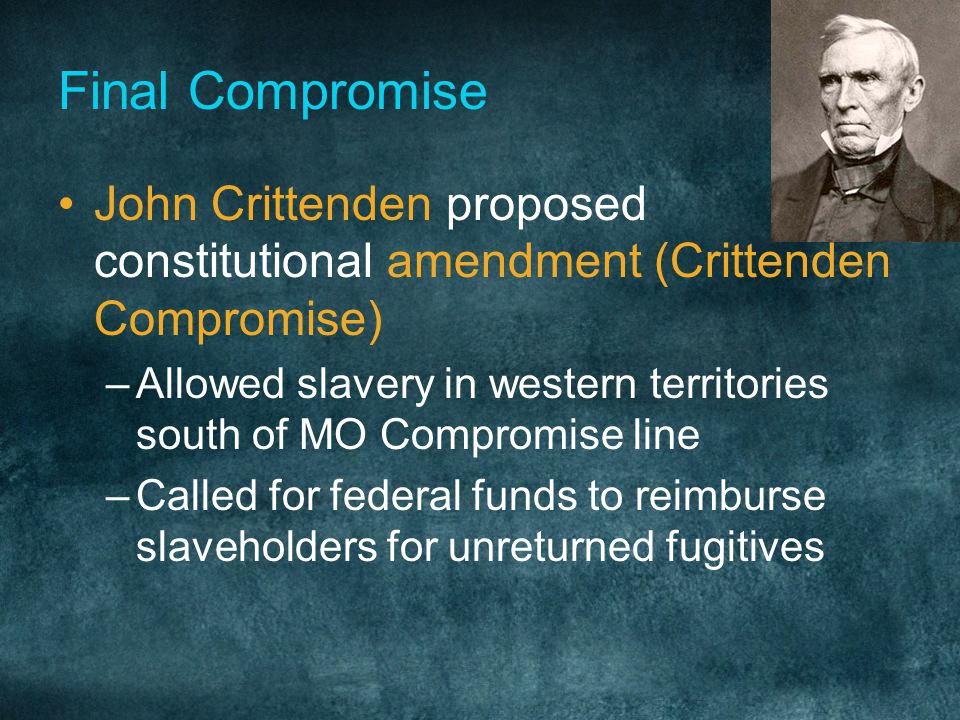 Final Compromise John Crittenden proposed constitutional amendment (Crittenden Compromise)
