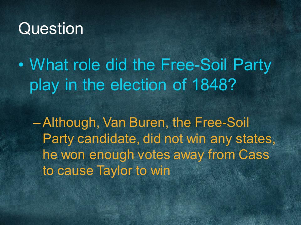 What role did the Free-Soil Party play in the election of 1848