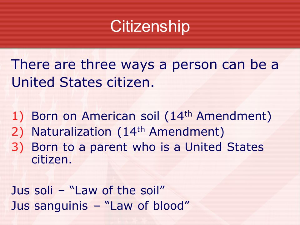 Citizenship There are three ways a person can be a