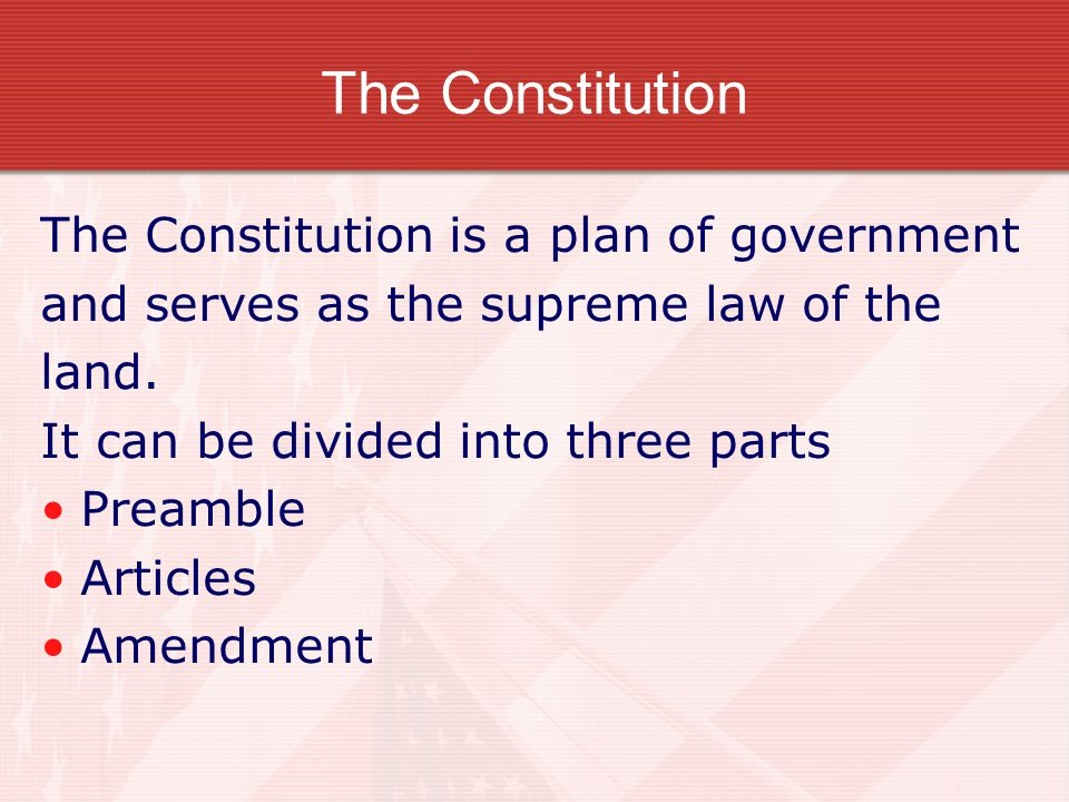 The Constitution The Constitution is a plan of government