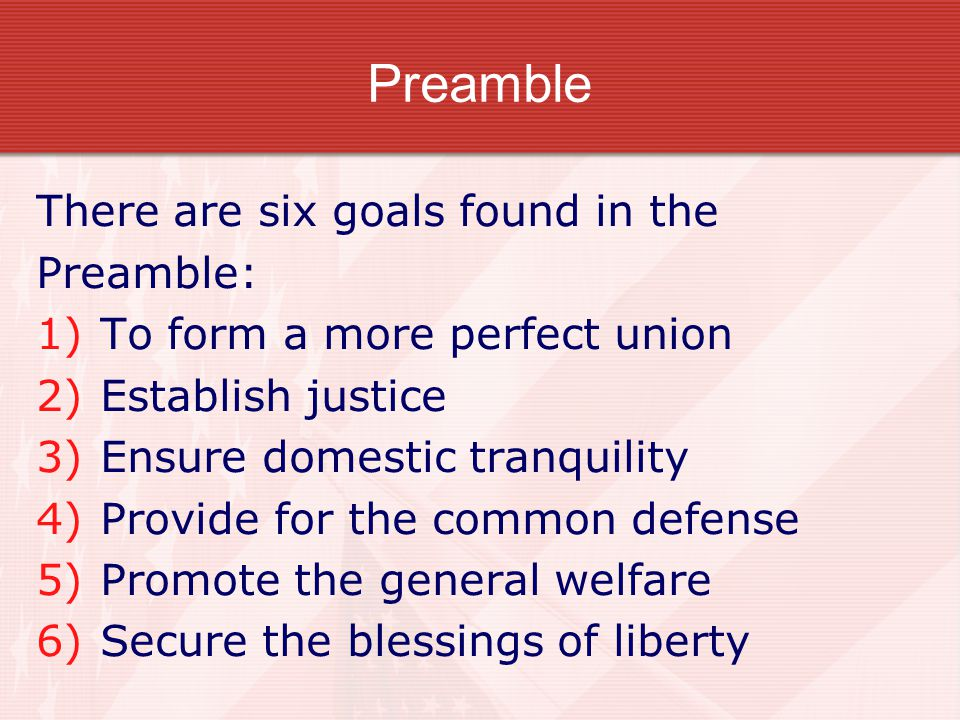 Preamble There are six goals found in the Preamble: